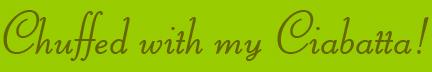 """I'm Chuffed with my Ciabatta!"" blog post banner"